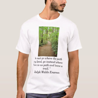 "forest trai, ""Do not go where the path may lead... T-Shirt"