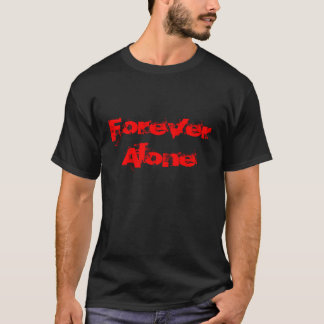 Forever Alone Not Like I Loved You.... Black Red T-Shirt
