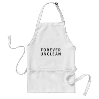 Forever Unclean Funny Rude Message T-Shirt Standard Apron