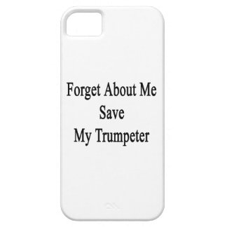 Forget About Me Save My Trumpeter iPhone 5 Cases
