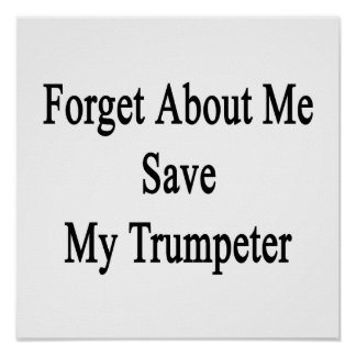 Forget About Me Save My Trumpeter Print