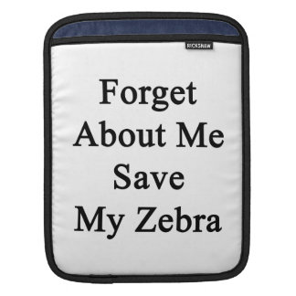 Forget About Me Save My Zebra iPad Sleeves