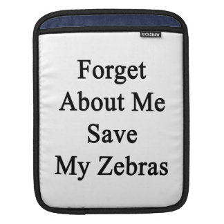Forget About Me Save My Zebras Sleeves For iPads