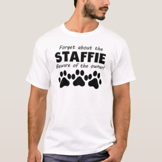Forget About The Staffie Beware Of The Owner T-Shirt