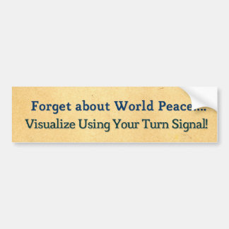 Forget about World Peace. Visualize Using Your.... Bumper Sticker