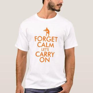 Forget Calm T-Shirt