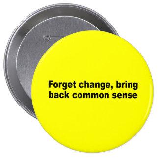 Forget change bring back common sense pinback button