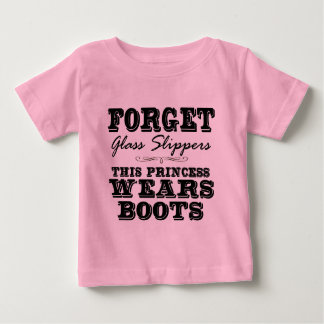 Forget Glass Slippers, This Princess Wears Boots Baby T-Shirt
