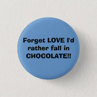 Forget LOVE I'd rather fall in CHOCOLATE!! 3 Cm Round Badge