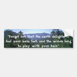 """""""Forget not that the earth delights..."""" Bumper Sticker"""