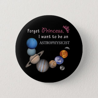 Forget Princess - Astrophysicist 6 Cm Round Badge