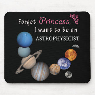Forget Princess - Astrophysicist Mouse Pad