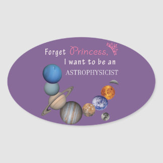 Forget Princess - Astrophysicist Oval Sticker