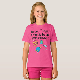 Forget Princess, Astrophysicist T-Shirt