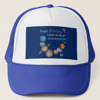 Forget Princess - Astrophysicist Trucker Hat