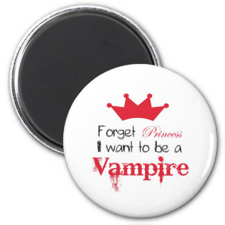 Forget Princess I want to be a Vampire 6 Cm Round Magnet