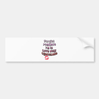 Forget Romance - I'm In Love With Chocolate! Bumper Sticker