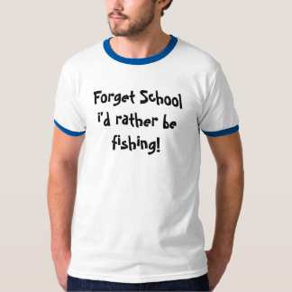 Forget School i'd rather be fishing! T-Shirt