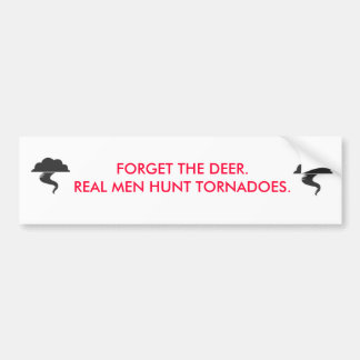 Forget the deer, real men hunt tornadoes bumper sticker