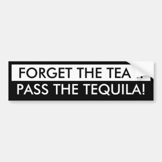 Forget the Tea .. Bumper Sticker