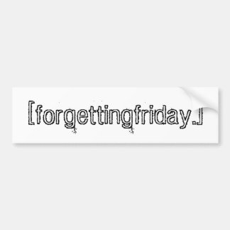 [forgetting.friday] car bumper sticker