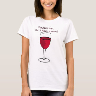 FORGIVE ME FOR I HAVE ZINNED...WINE PRINT BY JILL T-Shirt