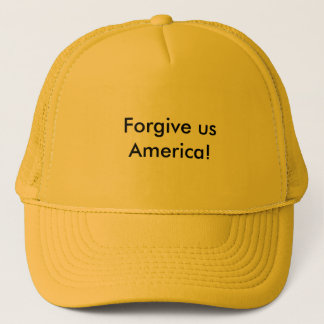 Forgive us America Trucker Hat