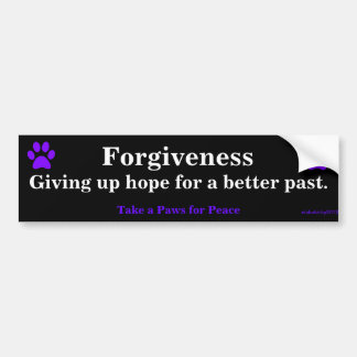 Forgiveness, Giving up hope for a better past.,... Bumper Sticker