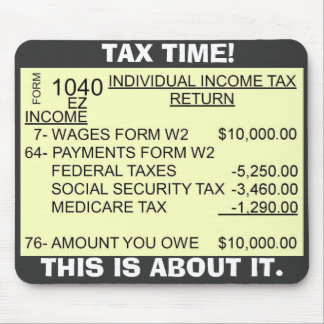 FORM_1040, TAX TIME!, THIS IS ABOUT IT. MOUSE PAD