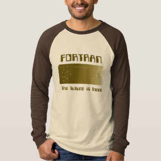 FORTRAN -  The future is here T-Shirt