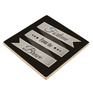Fortune favor the brave wood coaster