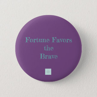 Fortune Favors the Brave pin