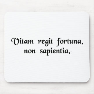 Fortune, not wisdom, rules lives. mousepad