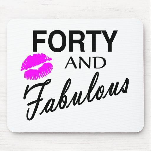 Forty And Fabulous Mouse Pad