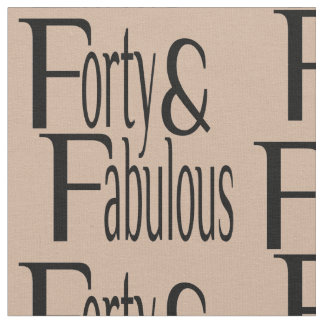 Forty and Fabulous Text Fabric
