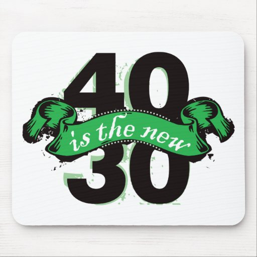 Forty Is The New Thirty - Green Mouse Pad