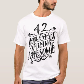Forty-two Whole Years of Being Awesome T-Shirt