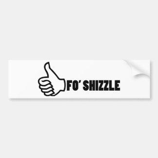 Fo'Shizzle Thomb Up Bumper Sticker