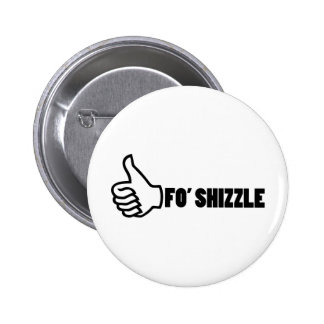 Fo'Shizzle Thomb Up Pinback Buttons