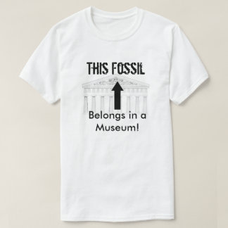 Fossil belongs in Museum T-Shirt
