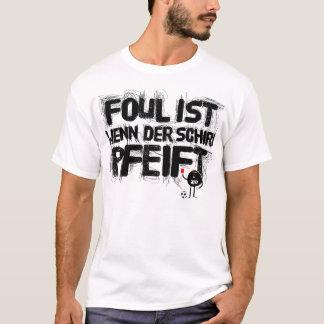 foul is if schiri whistles T-Shirt
