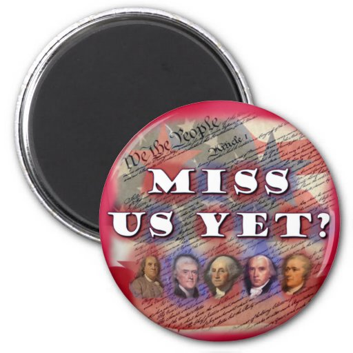 Founding Fathers: Miss Us Yet? Fridge Magnet