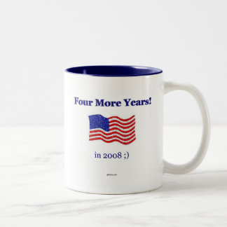 Four More Years... in 2008 ;) Two-Tone Mug