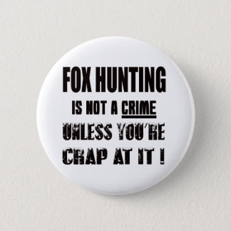 Fox Hunting is not a crime 6 Cm Round Badge