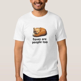 Foxes are People too T Shirts