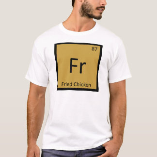 Fr - Fried Chicken Chemistry Periodic Table Symbol T-Shirt