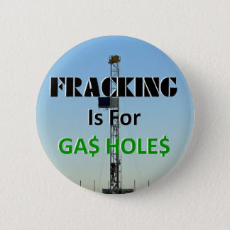 Fracking For Gas Holes 6 Cm Round Badge