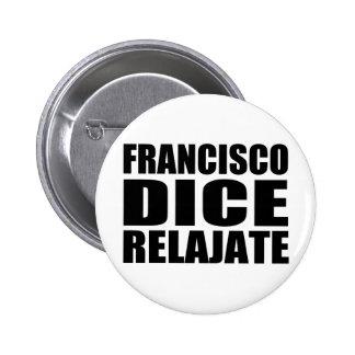 Franciso dice relajate 6 cm round badge
