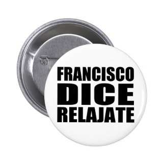 Franciso dice relajate pins
