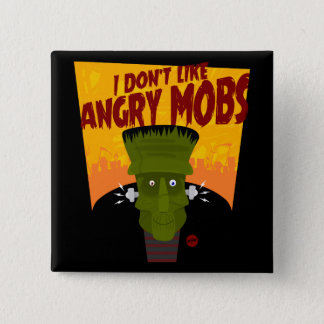 Frankenstein says: I Don't Like Angry Mobs 15 Cm Square Badge
